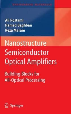 Nanostructure Semiconductor Optical Amplifiers - Building Blocks for All-optical Processing (Hardcover, 2011): Ali Rostami,...