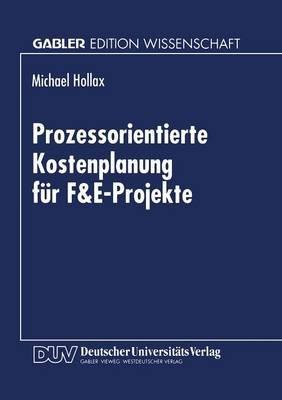 Prozessorientierte Kostenplanung Fur F&e-Projekte (German, Paperback, 1999 ed.): Michael Hollax