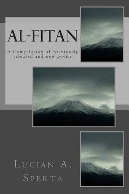Al-Fitan - A Compilation of Previously Released and New Poems (Paperback): Lucian a. Sperta