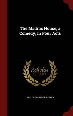 The Madras House; A Comedy, in Four Acts (Hardcover): Harley Granville Barker