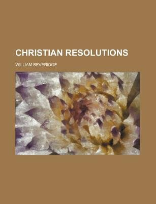 Christian Resolutions (Paperback): William Beveridge