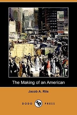 The Making of an American (Dodo Press) (Paperback): Jacob A. Riis