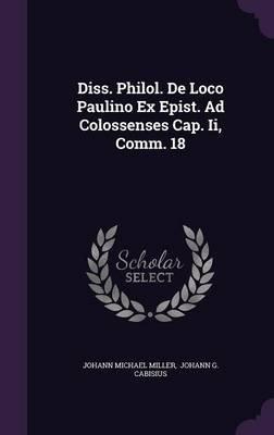 Diss. Philol. de Loco Paulino Ex Epist. Ad Colossenses Cap. II, Comm. 18 (Hardcover): Johann Michael Miller