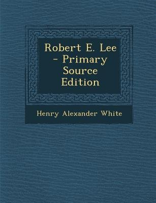 Robert E. Lee (Paperback, Primary Source): Henry Alexander White