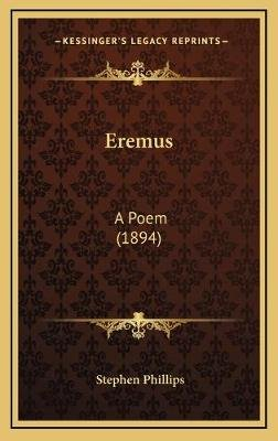 Eremus - A Poem (1894) (Hardcover): Stephen Phillips