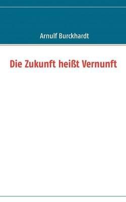 Die Zukunft Hei T Vernunft (German, Paperback): Arnulf Burckhardt
