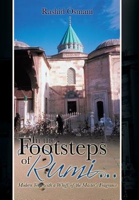 In the Footsteps of Rumi... - Modern Verse with a Whiff of the Master's Fragrance (Hardcover): Rashid Osmani