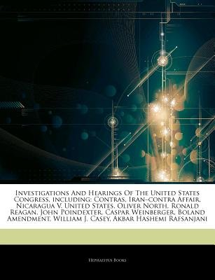 "Articles on Investigations and Hearings of the United States Congress, Including - Contras, Iran ""Contra Affair, Nicaragua V...."