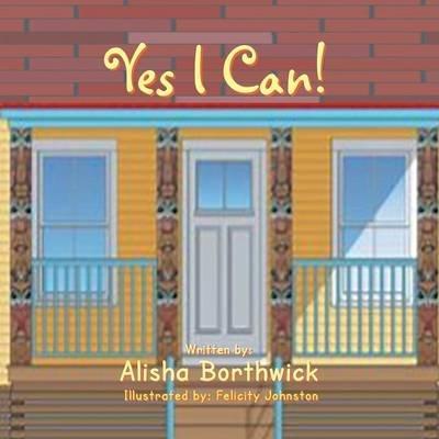 Yes I Can (Paperback): Alisha Borthwick