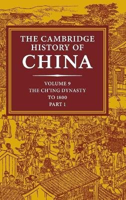 The Cambridge History of China: Volume 9, Part 1, The Ch'ing Empire to 1800 (Hardcover, Volume 9): Willard J. Peterson