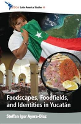 Foodscapes, Foodfields, and Identities in the Yucatan (Electronic book text): Steffan Igor Ayora Diaz