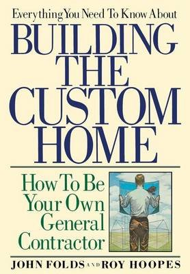 Everything You Need to Know about Building the Custom Home (Electronic book text): John Folds