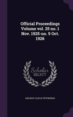Official Proceedings Volume Vol. 25 No. 1 Nov. 1925-No. 9 Oct. 1926 (Hardcover): Railway Club of Pittsburgh