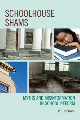 Schoolhouse Shams - Myths and Misinformation in School Reform (Electronic book text): Peter Downs