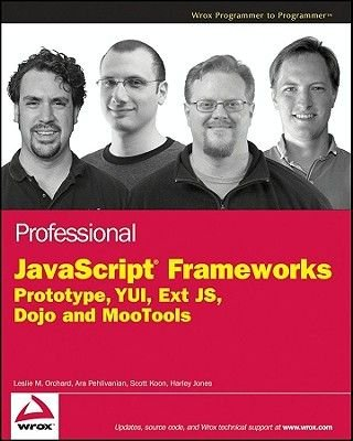 Professional JavaScript Frameworks - Prototype, Yui, Extjs, Dojo and Mootools (Electronic book text): Leslie M. Orchard, Ara...