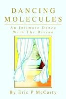 Dancing Molecules - An Intimate Dance with the Divine (Hardcover): Eric Paul McCarty