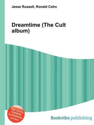 Dreamtime (the Cult Album) (English, Georgian, Paperback): Jesse Russell, Ronald Cohn