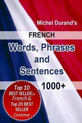French Words, Phrases and Sentences. - 1000+ (Paperback): Michel Durand