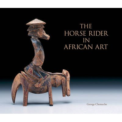 The Horse Rider in African Art (Hardcover): George Chemeche