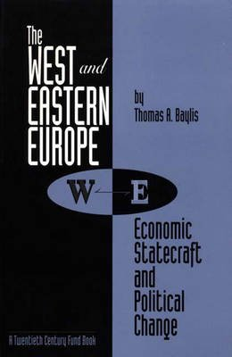 The West and Eastern Europe - Economic Statecraft and Political Change (Paperback, New): Thomas A. Baylis
