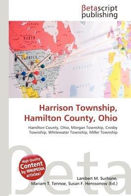 Harrison Township, Hamilton County, Ohio (Paperback): Lambert M. Surhone, Mariam T. Tennoe, Susan F. Henssonow
