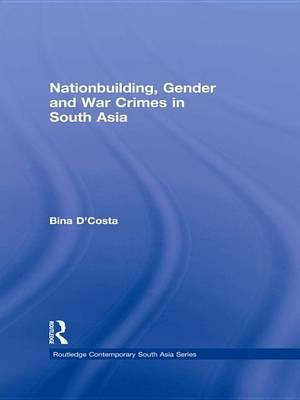 Nationbuilding, Gender and War Crimes in South Asia (Electronic book text): Bina D'Costa