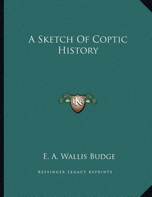 A Sketch of Coptic History (Paperback): E. A. Wallis Budge
