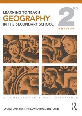 Learning to Teach Geography in the Secondary School - A Companion to School Experience (Electronic book text, 2nd Revised...
