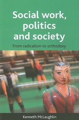 Social work, politics and society - From radicalism to orthodoxy (Paperback): Kenneth McLaughlin