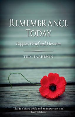 Remembrance Today - Poppies, Grief and Heroism (Hardcover): Ted Harrison