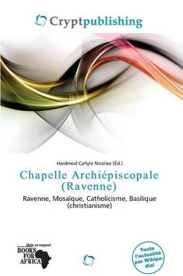 Chapelle Archiepiscopale (Ravenne) (French, Paperback):