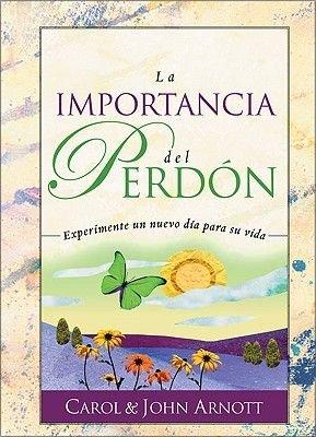 La Importancia Del Perdon (Spanish, English, Hardcover): Carol Arnott, John Arnott