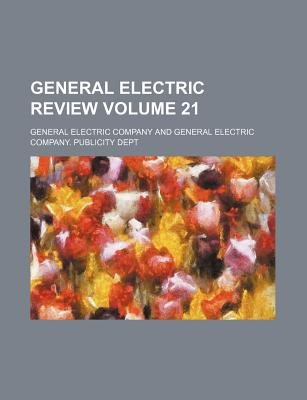 General Electric Review Volume 21 (Paperback): General Electric Company.