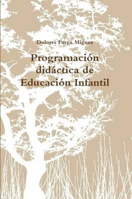 Programacion Didactica De Educacion Infantil (Spanish, Paperback): Dolores Parga Miguez