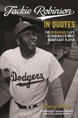 Jackie Robinson in Quotes - The Remarkable Life of Baseball's Most Significant Player (Hardcover): Danny Peary