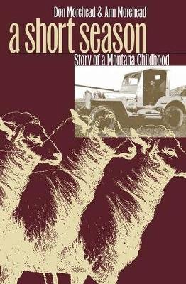 A Short Season - Story of a Montana Childhood (Paperback): Donald M. Morehead, Ann Morehead