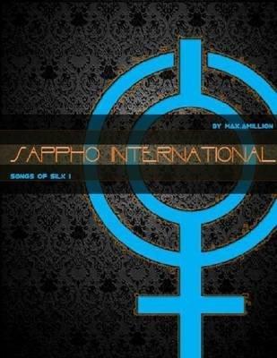 Sappho International: Songs of Silk 1 (Electronic book text): Max Amillion