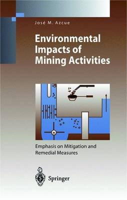 Environmental Impacts of Mining Activities - Emphasis on Mitigation and Remedial Measures (Hardcover): J.M. Azcue