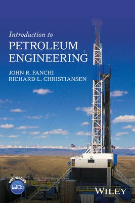 Introduction to Petroleum Engineering (Hardcover): John R. Fanchi, Richard L. Christiansen