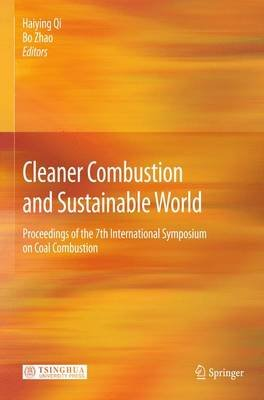 Cleaner Combustion and Sustainable World (Hardcover, 2013 ed.): Haiying Qi, Bo Zhao