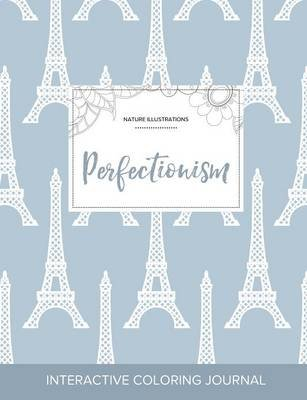 Adult Coloring Journal - Perfectionism (Nature Illustrations, Eiffel Tower) (Paperback): Courtney Wegner