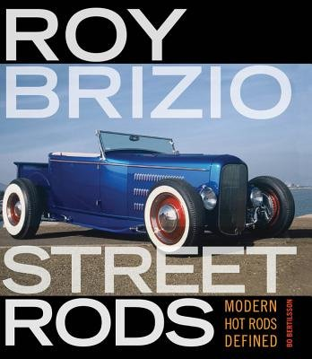 Roy Brizio Street Rods - Modern Hot Rods Defined (Hardcover): Bo Bertilsson