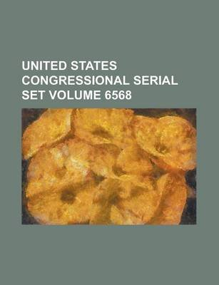 United States Congressional Serial Set Volume 6568 (Paperback): Us Government, Anonymous