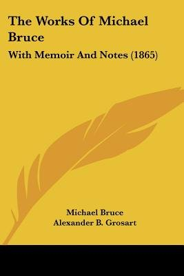 The Works of Michael Bruce - With Memoir and Notes (1865) (Paperback): Michael Bruce