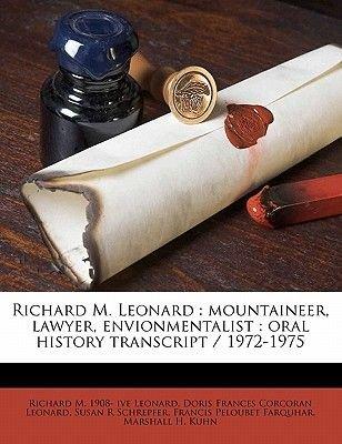 Richard M. Leonard - Mountaineer, Lawyer, Envionmentalist: Oral History Transcript / 1972-197, Volume 02 (Paperback): Richard...