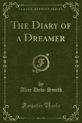 The Diary of a Dreamer (Classic Reprint) (Paperback): Alice Dew-Smith
