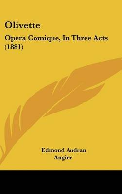 Olivette - Opera Comique, in Three Acts (1881) (Hardcover): Edmond Audran, Angier