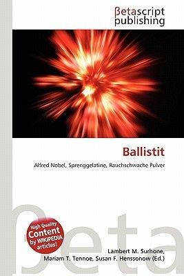 Ballistit (German, Paperback): Lambert M. Surhone, Mariam T. Tennoe, Susan F. Henssonow
