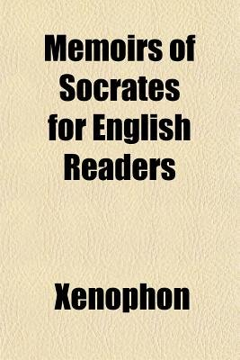 Memoirs of Socrates for English Readers (Paperback): Xenophon