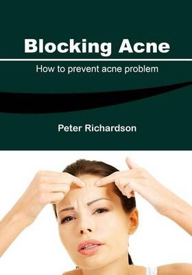 Blocking Acne - How to Prevent Acne Problem (Paperback): Peter Richardson